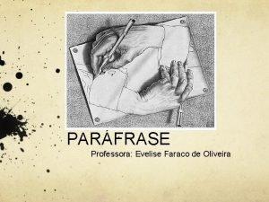 PARFRASE Professora Evelise Faraco de Oliveira Professora Evelise