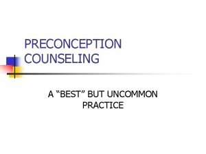 PRECONCEPTION COUNSELING A BEST BUT UNCOMMON PRACTICE INTENDEDNESS