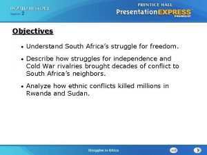 Section 2 Objectives Understand South Africas struggle for