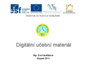 Digitln uebn materil Mgr Eva Karafitov listopad 2013