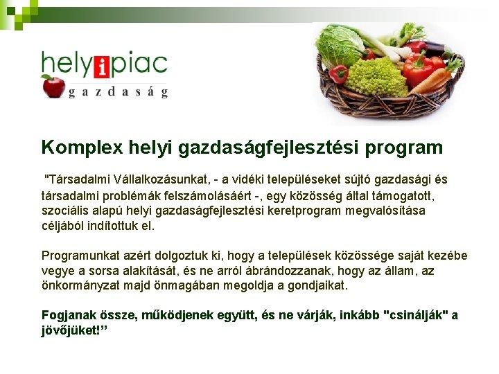 Komplex helyi gazdasgfejlesztsi program Trsadalmi Vllalkozsunkat a vidki
