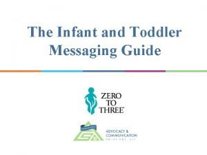 The Infant and Toddler Messaging Guide Welcome Barbara