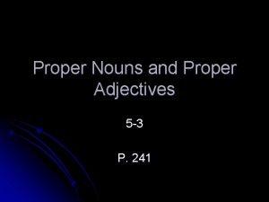 Proper Nouns and Proper Adjectives 5 3 P