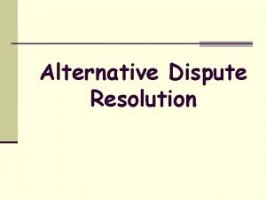 Alternative Dispute Resolution Introduction n Alternative dispute resolution