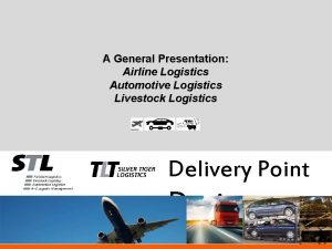 A General Presentation Airline Logistics Automotive Logistics Livestock