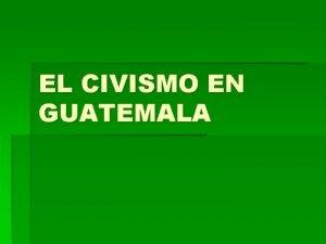 EL CIVISMO EN GUATEMALA EL CIVISMO EN GUATEMALA