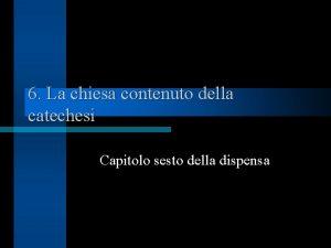 6 La chiesa contenuto della catechesi Capitolo sesto