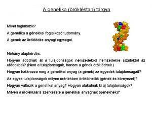 A genetika rklstan trgya Mivel foglakozik A genetika