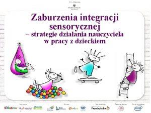 Zaburzenia integracji sensorycznej strategie dziaania nauczyciela w pracy