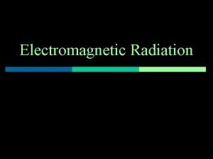 Electromagnetic Radiation Waves a review p Most waves
