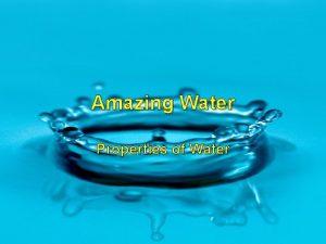 Amazing Water Properties of Water Water has some