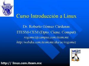 Curso Introduccin a Linux Dr Roberto Gmez Crdenas