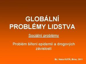 GLOBLN PROBLMY LIDSTVA Sociln problmy Problm en epidemi