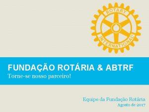 FUNDAO ROTRIA ABTRF Tornese nosso parceiro Equipe da