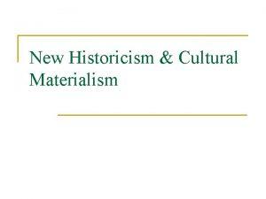 New Historicism Cultural Materialism Outline n n n