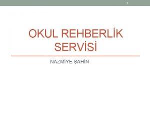 1 OKUL REHBERLK SERVS NAZMYE AHN 2 31