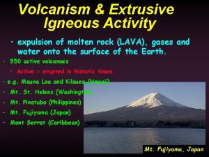 Volcanism Extrusive Igneous Activity expulsion of molten rock