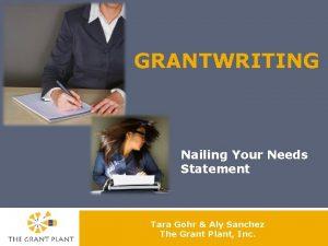 GRANTWRITING Nailing Your Needs Statement Tara Gohr Aly