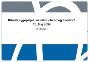 Klinisk sygeplejespecialist hvad og hvorfor 13 Maj 2009