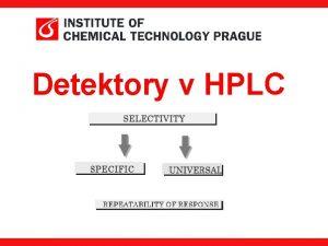 Detektory v HPLC HPLC detektory Detektory vybaven prtokovou