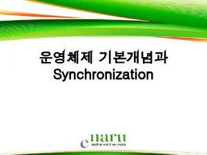 Synchronization OS OS Process Thread Virtual memory Synchronization
