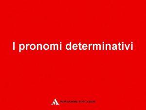 I pronomi determinativi I pronomi determinativi In italiano