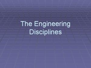 The Engineering Disciplines The number of engineering disciplines