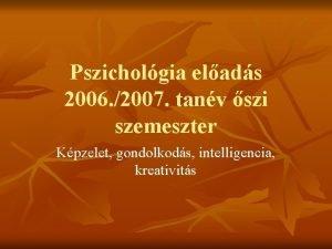 Pszicholgia elads 2006 2007 tanv szi szemeszter Kpzelet