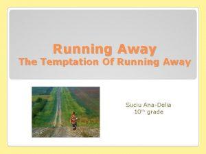 Running Away The Temptation Of Running Away Suciu