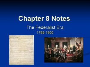 Chapter 8 Notes The Federalist Era 1789 1800
