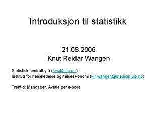 Introduksjon til statistikk 21 08 2006 Knut Reidar