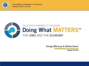 CALIFORNIA COMMUNITY COLLEGES CHANCELLORS OFFICE Energy Efficency Utilities