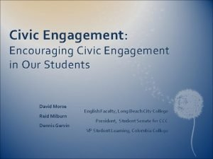 Civic Engagement Encouraging Civic Engagement in Our Students
