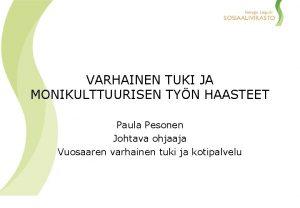 VARHAINEN TUKI JA MONIKULTTUURISEN TYN HAASTEET Paula Pesonen