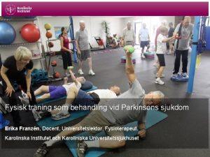 Fysisk trning som behandling vid Parkinsons sjukdom Erika