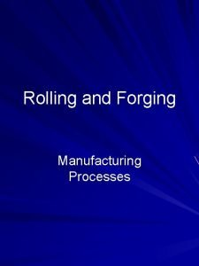 Rolling and Forging Manufacturing Processes Outline Temperature Rolling
