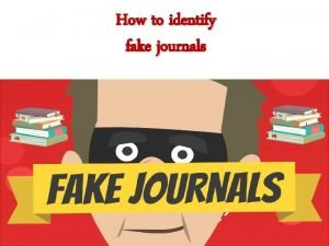 How to identify fake journals How to identify