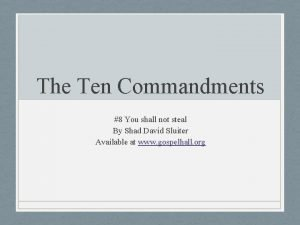 The Ten Commandments 8 You shall not steal
