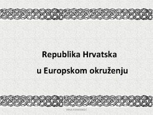 Republika Hrvatska u Europskom okruenju IRINA OSMANBAI SAMOSTALNA
