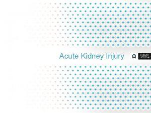 Acute Kidney Injury Outline Acute Kidney Injury I