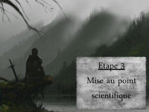 Etape 3 Mise au point scientifique Avant propos