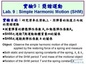 9 Lab 9 Simple Harmonic Motion SHM l