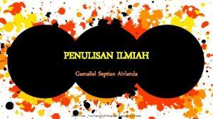 PENULISAN ILMIAH Gamaliel Septian Airlanda ALLPPT com Free