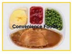 Convenience Foods Convenience Foods Item that has been
