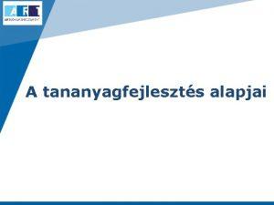 A tananyagfejleszts alapjai Kissn Gncz Anna anna gonczoartudasmenedzsment