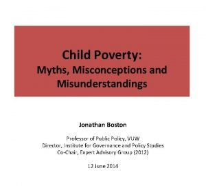 Child Poverty Myths Misconceptions and Misunderstandings Jonathan Boston