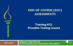 ENDOFCOURSE EOC ASSESSMENTS Training 12 Possible Testing Issues