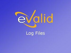 Log Files e Valid Log Files e Valid