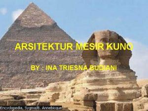 ARSITEKTUR MESIR KUNO BY INA TRIESNA BUDIANI LOKASI
