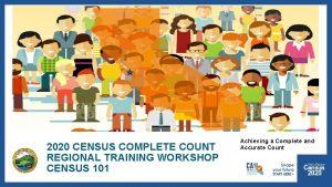 2020 CENSUS COMPLETE COUNT REGIONAL TRAINING WORKSHOP CENSUS